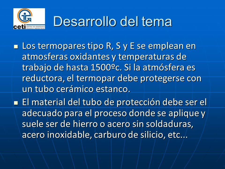 Los termopares tipo R, S y E se emplean en atmosferas oxidantes y temperaturas de trabajo de hasta 1500ºc. Si la atmósfera es reductora, el termopar d