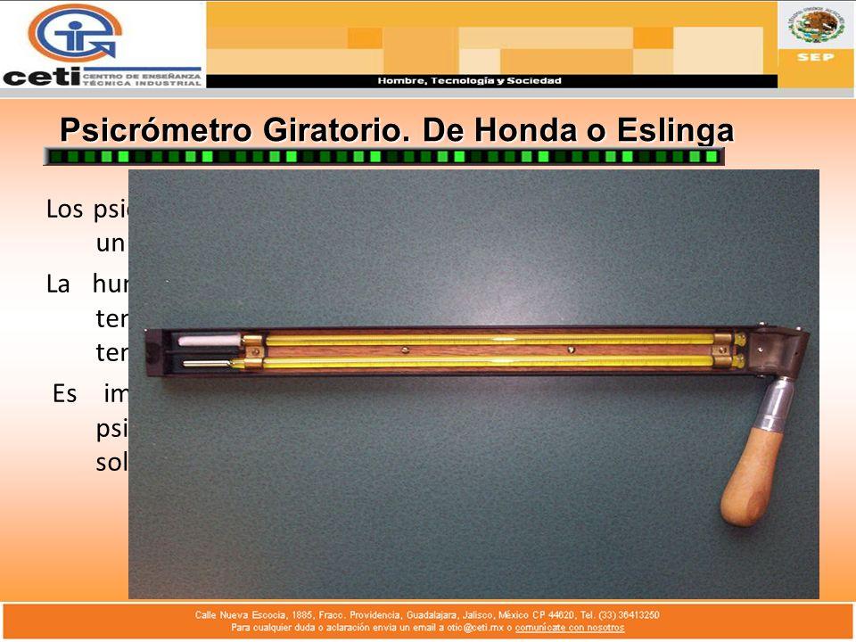 Psicrómetro Giratorio. De Honda o Eslinga Los psicrómetros constan de un termómetro de bulbo húmedo y un termómetro de bulbo seco. La humedad puede me
