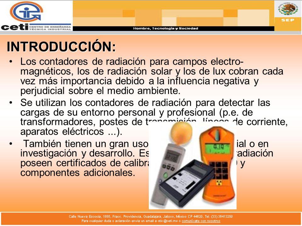 INTRODUCCIÓN: Los contadores de radiación para campos electro- magnéticos, los de radiación solar y los de lux cobran cada vez más importancia debido