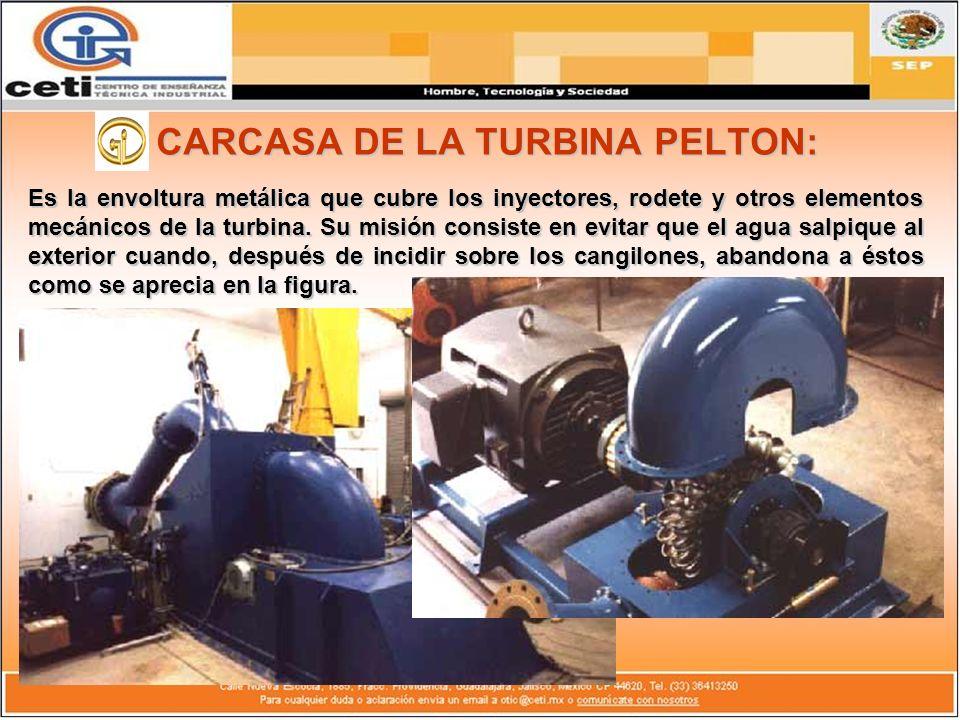 CARCASA DE LA TURBINA PELTON: Es la envoltura metálica que cubre los inyectores, rodete y otros elementos mecánicos de la turbina. Su misión consiste