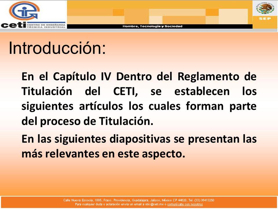 Introducción: En el Capítulo IV Dentro del Reglamento de Titulación del CETI, se establecen los siguientes artículos los cuales forman parte del proceso de Titulación.