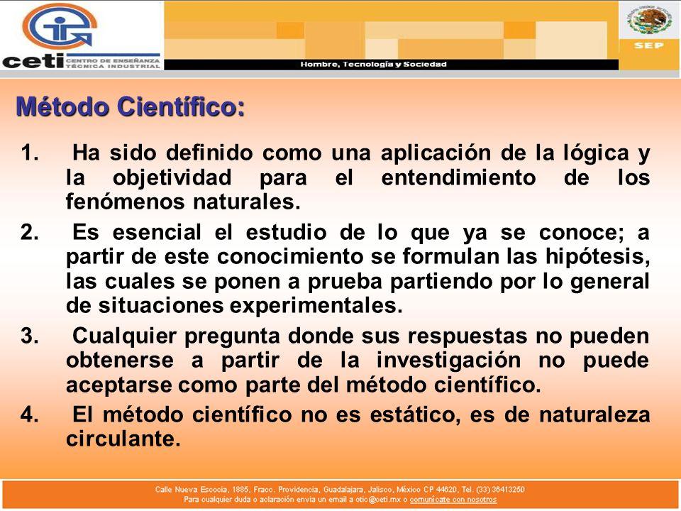 Método Científico: 1. Ha sido definido como una aplicación de la lógica y la objetividad para el entendimiento de los fenómenos naturales. 2. Es esenc