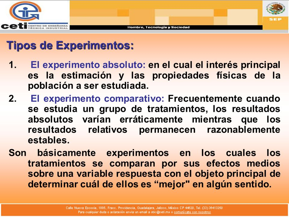 Tipos de Experimentos: 1. El experimento absoluto: en el cual el interés principal es la estimación y las propiedades físicas de la población a ser es