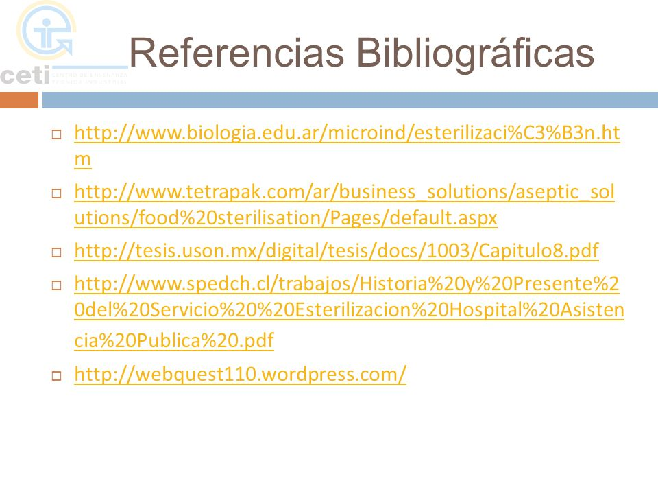 Referencias Bibliográficas http://www.biologia.edu.ar/microind/esterilizaci%C3%B3n.ht m http://www.biologia.edu.ar/microind/esterilizaci%C3%B3n.ht m h