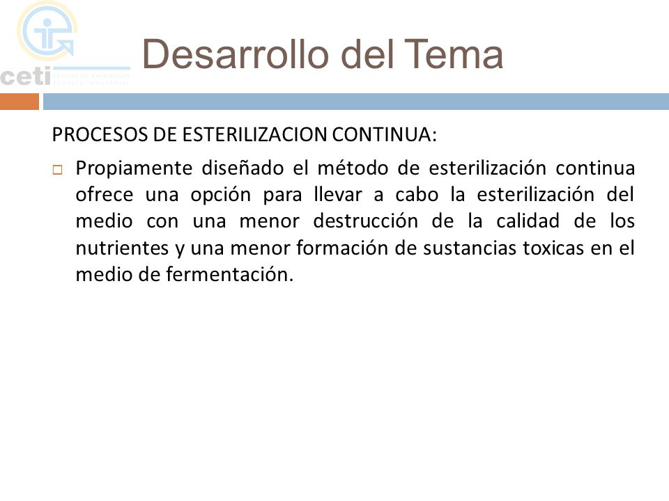 Desarrollo del Tema PROCESOS DE ESTERILIZACION CONTINUA: Propiamente diseñado el método de esterilización continua ofrece una opción para llevar a cab