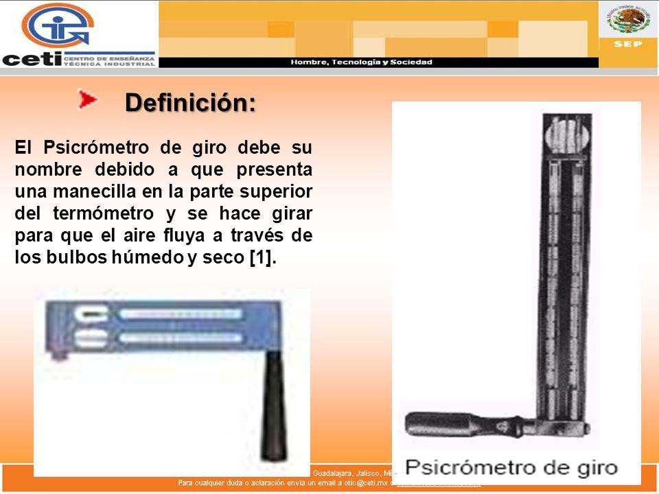 Definición: El Psicrómetro de giro debe su nombre debido a que presenta una manecilla en la parte superior del termómetro y se hace girar para que el aire fluya a través de los bulbos húmedo y seco [1].