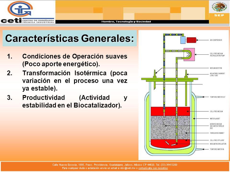 Características Generales: 1.Condiciones de Operación suaves (Poco aporte energético). 2.Transformación Isotérmica (poca variación en el proceso una v