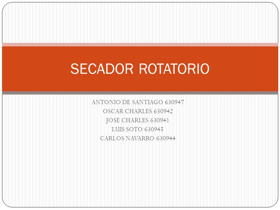 ANTONIO DE SANTIAGO 630947 OSCAR CHARLES 630942 JOSE CHARLES 630941 LUIS SOTO 630945 CARLOS NAVARRO 630944 SECADOR ROTATORIO