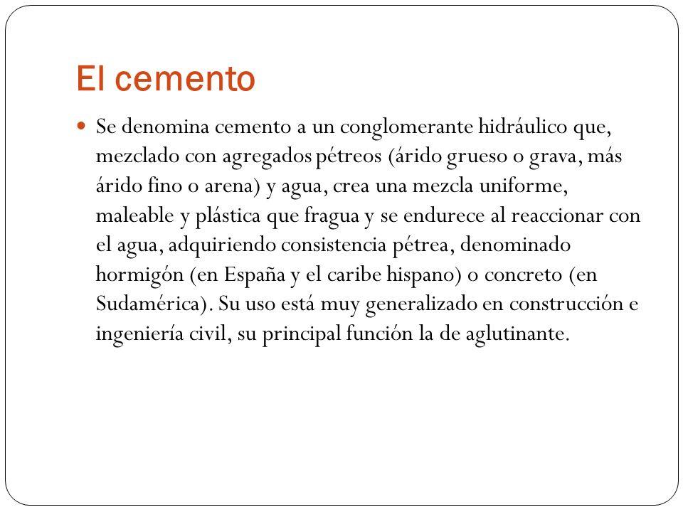 El cemento Se denomina cemento a un conglomerante hidráulico que, mezclado con agregados pétreos (árido grueso o grava, más árido fino o arena) y agua