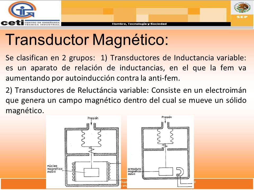 Transductor Magnético: Se clasifican en 2 grupos: 1) Transductores de Inductancia variable: es un aparato de relación de inductancias, en el que la fe