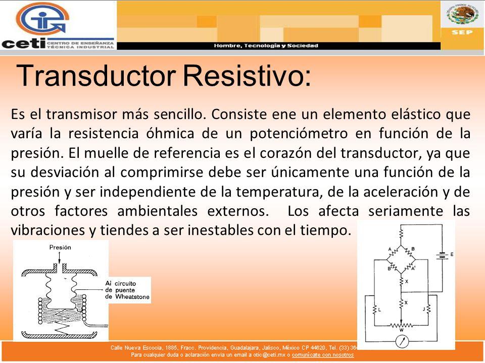 Transductor Resistivo: Es el transmisor más sencillo. Consiste ene un elemento elástico que varía la resistencia óhmica de un potenciómetro en función