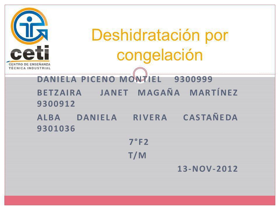 DANIELA PICENO MONTIEL 9300999 BETZAIRA JANET MAGAÑA MARTÍNEZ 9300912 ALBA DANIELA RIVERA CASTAÑEDA 9301036 7°F2 T/M 13-NOV-2012 Deshidratación por co