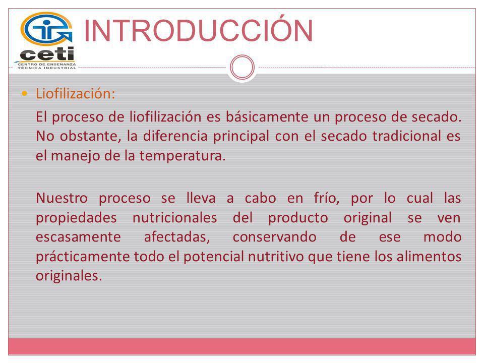 INTRODUCCIÓN Liofilización: El proceso de liofilización es básicamente un proceso de secado. No obstante, la diferencia principal con el secado tradic