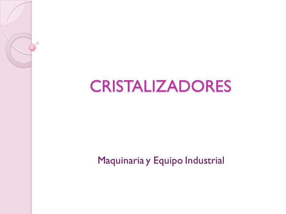 CRISTALIZADORES Maquinaria y Equipo Industrial