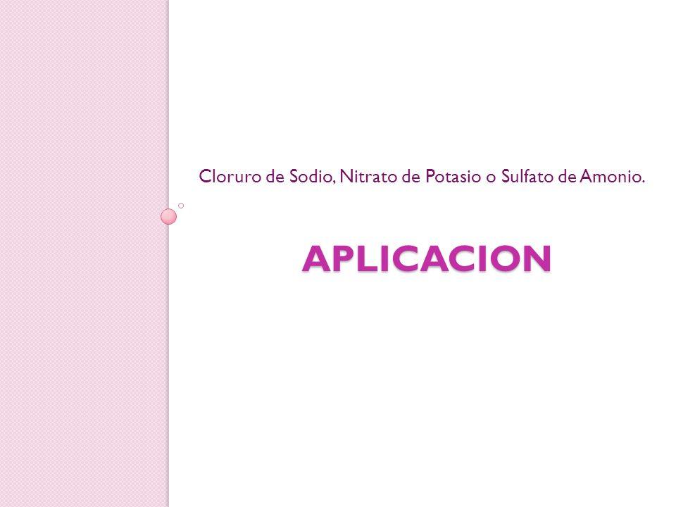 APLICACION Cloruro de Sodio, Nitrato de Potasio o Sulfato de Amonio.