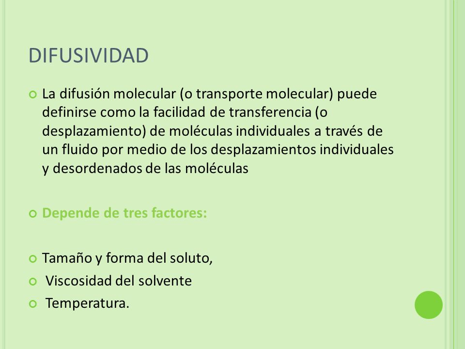 DIFUSIVIDAD La difusión molecular (o transporte molecular) puede definirse como la facilidad de transferencia (o desplazamiento) de moléculas individu