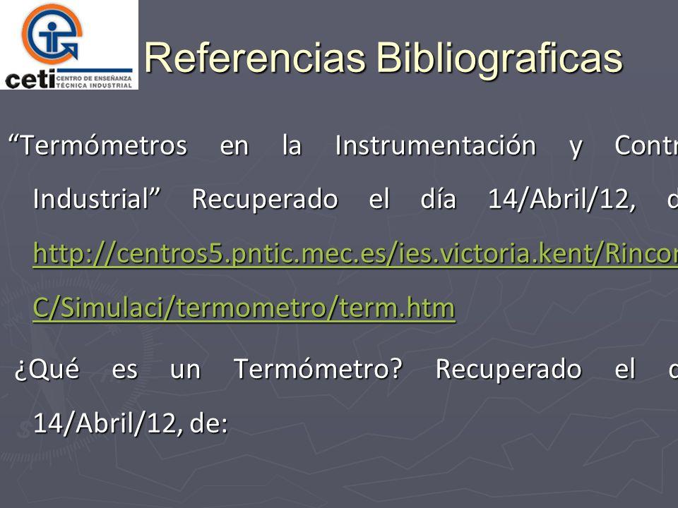 Referencias Bibliograficas Termómetros en la Instrumentación y Control Industrial Recuperado el día 14/Abril/12, de: http://centros5.pntic.mec.es/ies.