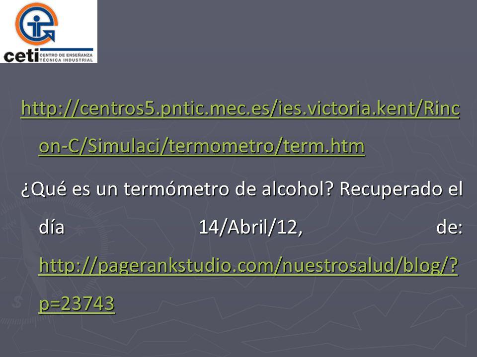 http://centros5.pntic.mec.es/ies.victoria.kent/Rinc on-C/Simulaci/termometro/term.htm http://centros5.pntic.mec.es/ies.victoria.kent/Rinc on-C/Simulac