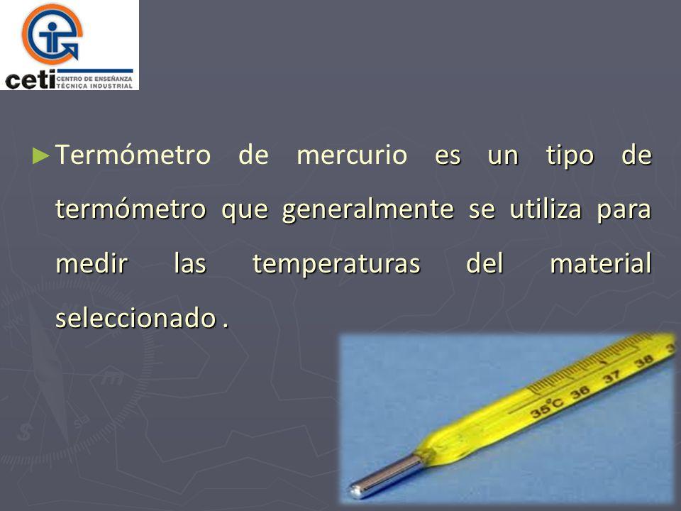 es un tipo de termómetro que generalmente se utiliza para medir las temperaturas del material seleccionado. Termómetro de mercurio es un tipo de termó
