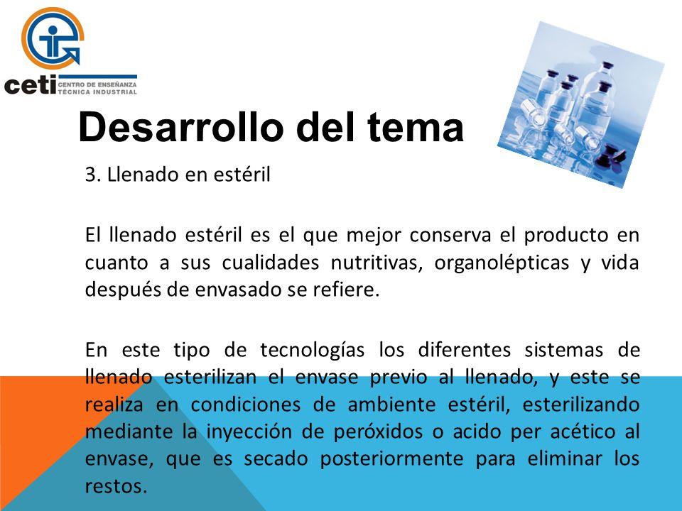 3. Llenado en estéril El llenado estéril es el que mejor conserva el producto en cuanto a sus cualidades nutritivas, organolépticas y vida después de