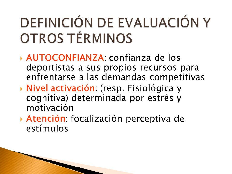 AUTOCONFIANZA: confianza de los deportistas a sus propios recursos para enfrentarse a las demandas competitivas Nivel activación: (resp. Fisiológica y