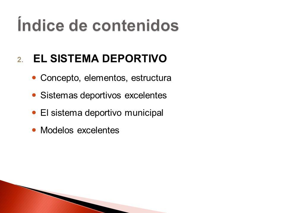 2. EL SISTEMA DEPORTIVO Concepto, elementos, estructura Sistemas deportivos excelentes El sistema deportivo municipal Modelos excelentes