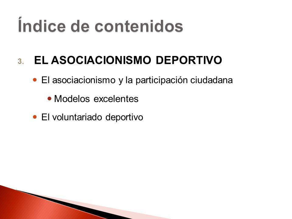 3. EL ASOCIACIONISMO DEPORTIVO El asociacionismo y la participación ciudadana Modelos excelentes El voluntariado deportivo