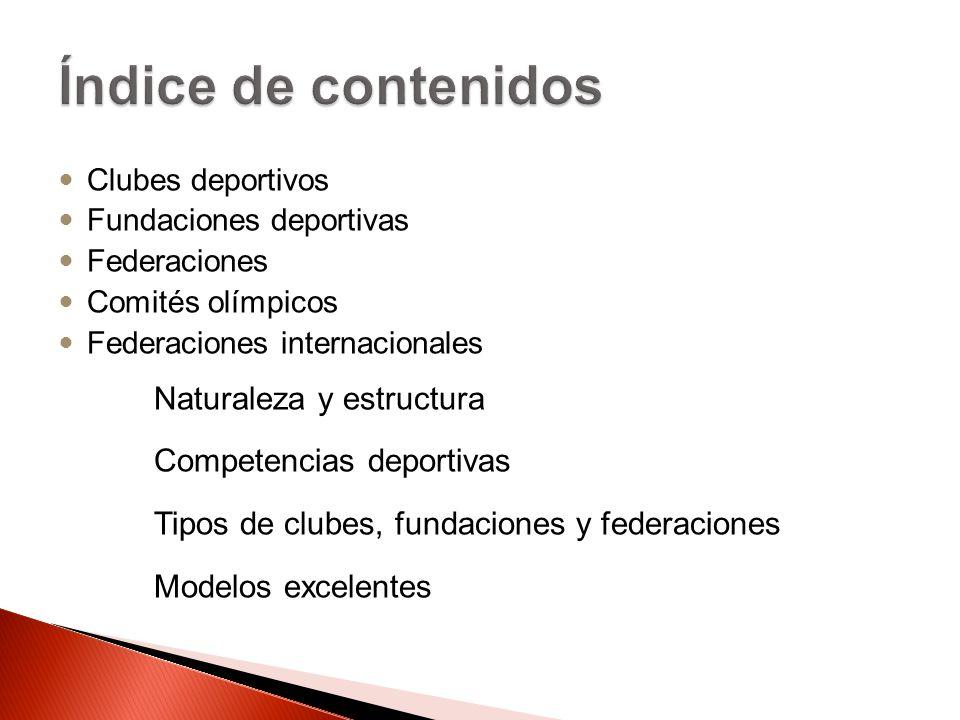 Clubes deportivos Fundaciones deportivas Federaciones Comités olímpicos Federaciones internacionales Naturaleza y estructura Competencias deportivas T