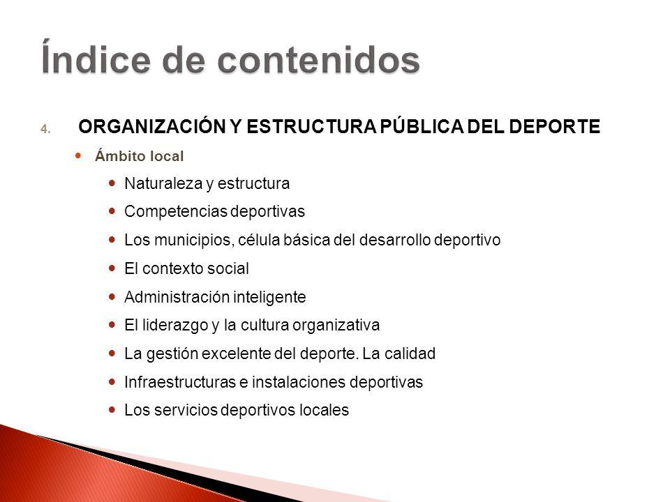 4. ORGANIZACIÓN Y ESTRUCTURA PÚBLICA DEL DEPORTE Ámbito local Naturaleza y estructura Competencias deportivas Los municipios, célula básica del desarr