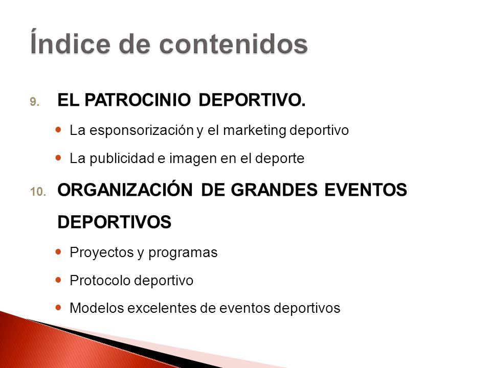 9. EL PATROCINIO DEPORTIVO. La esponsorización y el marketing deportivo La publicidad e imagen en el deporte 10. ORGANIZACIÓN DE GRANDES EVENTOS DEPOR