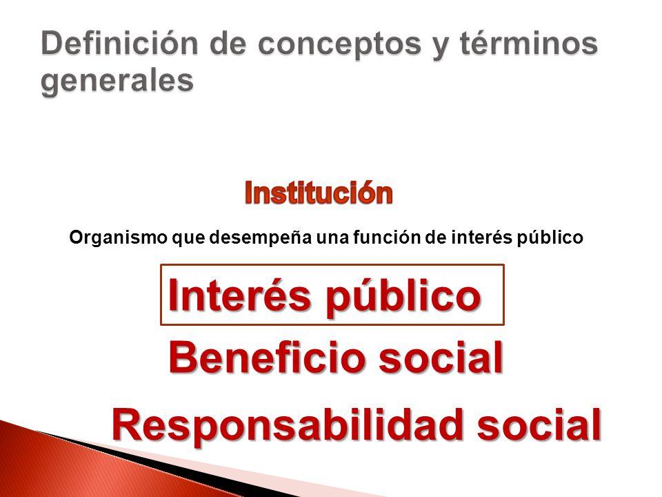 Organismo que desempeña una función de interés público Interés público Beneficio social Responsabilidad social