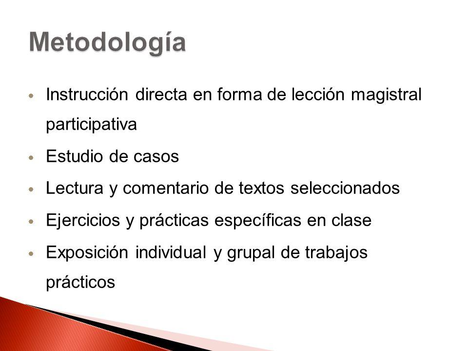 Instrucción directa en forma de lección magistral participativa Estudio de casos Lectura y comentario de textos seleccionados Ejercicios y prácticas e