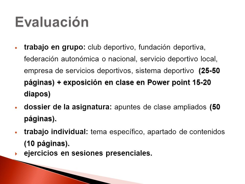 (25-50 páginas) + exposición en clase en Power point 15-20 diapos) trabajo en grupo: club deportivo, fundación deportiva, federación autonómica o naci