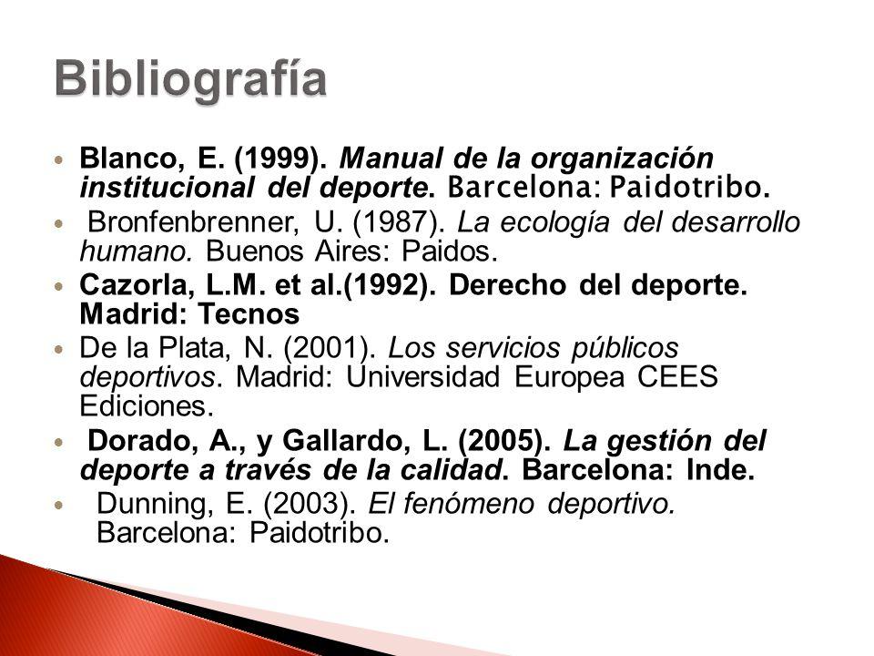 Blanco, E. (1999). Manual de la organización institucional del deporte. Barcelona: Paidotribo. Bronfenbrenner, U. (1987). La ecología del desarrollo h