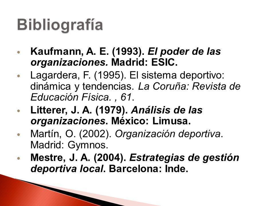 Kaufmann, A. E. (1993). El poder de las organizaciones. Madrid: ESIC. Lagardera, F. (1995). El sistema deportivo: dinámica y tendencias. La Coruña: Re