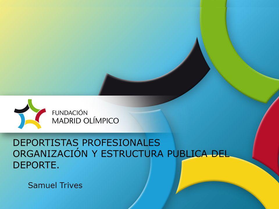 DEPORTISTAS PROFESIONALES ORGANIZACIÓN Y ESTRUCTURA PUBLICA DEL DEPORTE. Samuel Trives