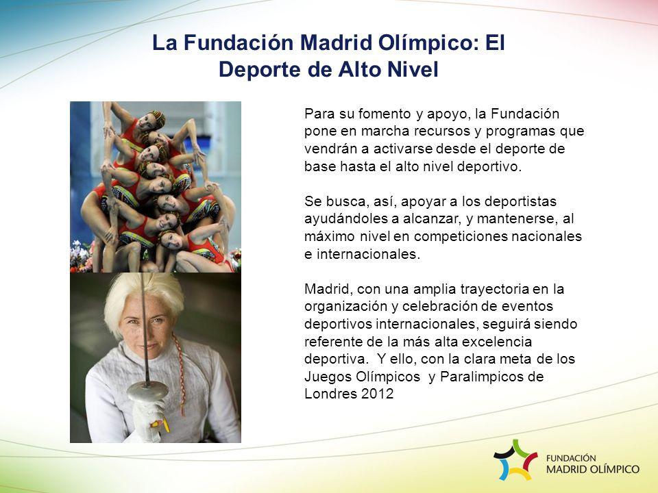 La Fundación Madrid Olímpico: El Deporte de Alto Nivel Para su fomento y apoyo, la Fundación pone en marcha recursos y programas que vendrán a activar