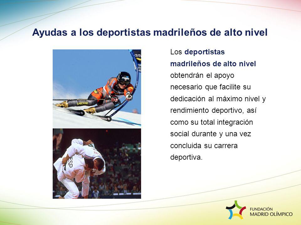 Ayudas a los deportistas madrileños de alto nivel Los deportistas madrileños de alto nivel obtendrán el apoyo necesario que facilite su dedicación al