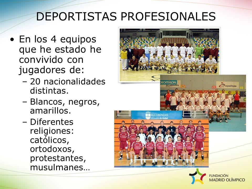 En los 4 equipos que he estado he convivido con jugadores de: –20 nacionalidades distintas. –Blancos, negros, amarillos. –Diferentes religiones: catól