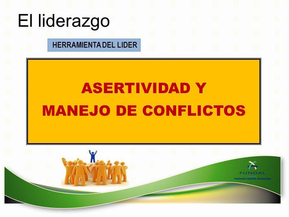 ASERTIVIDAD Y MANEJO DE CONFLICTOS HERRAMIENTA DEL LIDER El liderazgo