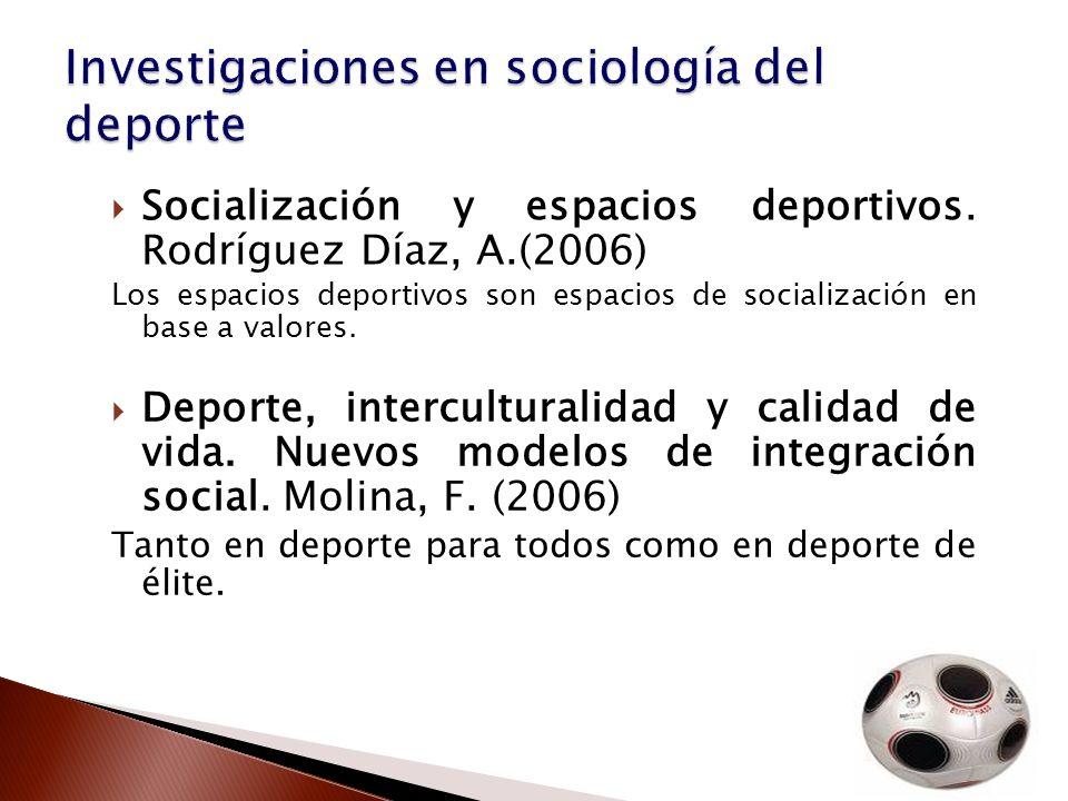 Socialización y espacios deportivos. Rodríguez Díaz, A.(2006) Los espacios deportivos son espacios de socialización en base a valores. Deporte, interc
