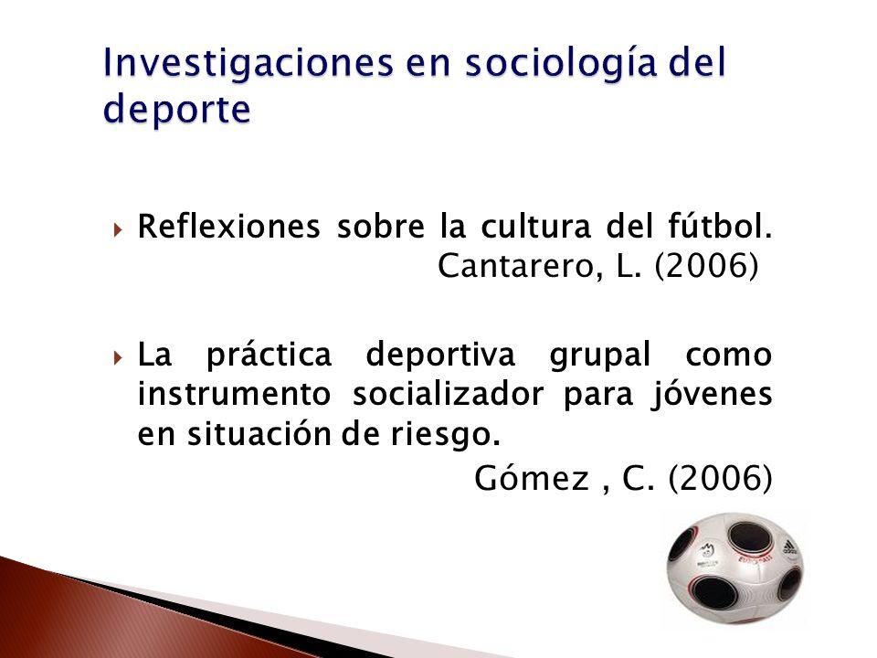 Reflexiones sobre la cultura del fútbol. Cantarero, L. (2006) La práctica deportiva grupal como instrumento socializador para jóvenes en situación de