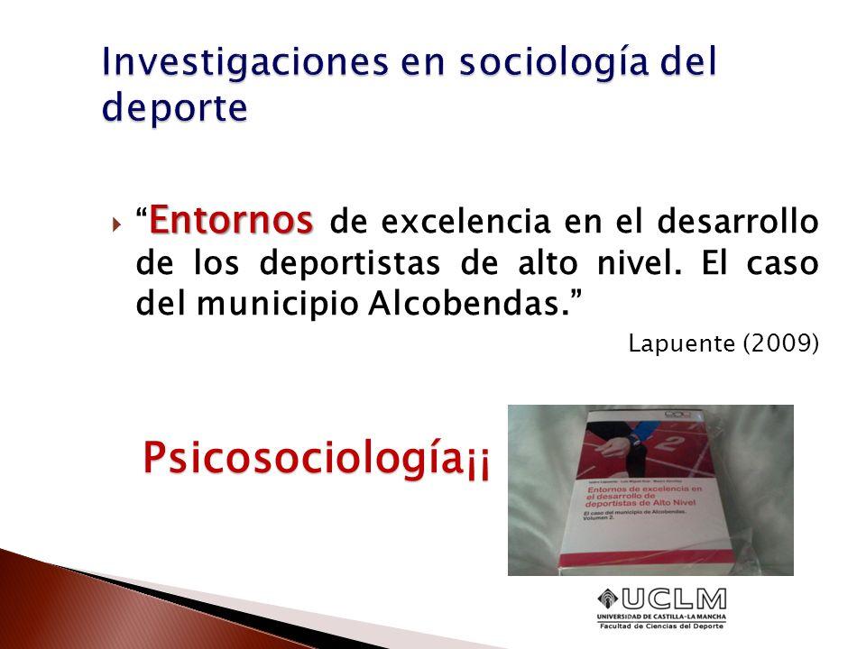 Entornos Entornos de excelencia en el desarrollo de los deportistas de alto nivel. El caso del municipio Alcobendas. Lapuente (2009) Psicosociología¡¡