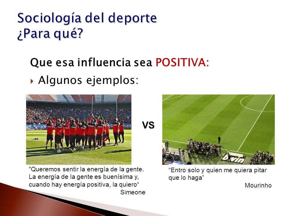 Que esa influencia sea POSITIVA: Algunos ejemplos: Entro solo y quien me quiera pitar que lo haga Mourinho VS