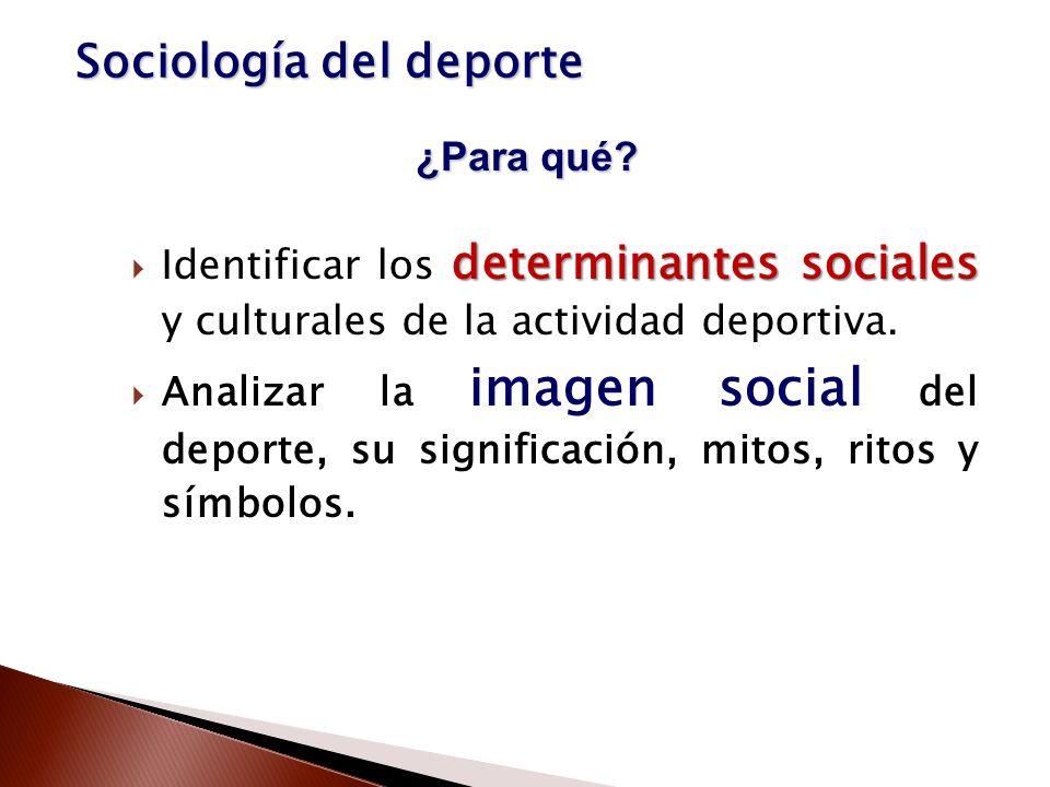 determinantes sociales Identificar los determinantes sociales y culturales de la actividad deportiva. Analizar la imagen social del deporte, su signif