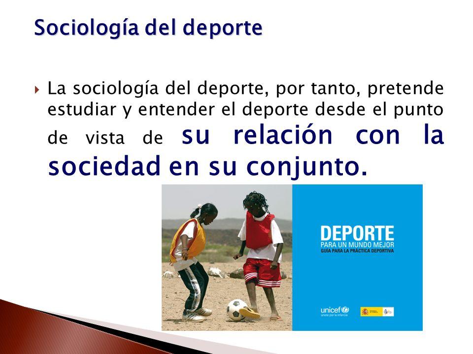 La sociología del deporte, por tanto, pretende estudiar y entender el deporte desde el punto de vista de su relación con la sociedad en su conjunto. S