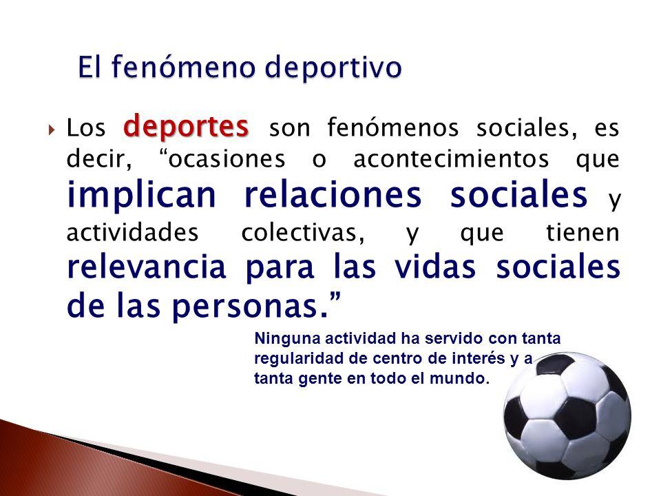 deportes Los deportes son fenómenos sociales, es decir, ocasiones o acontecimientos que implican relaciones sociales y actividades colectivas, y que t