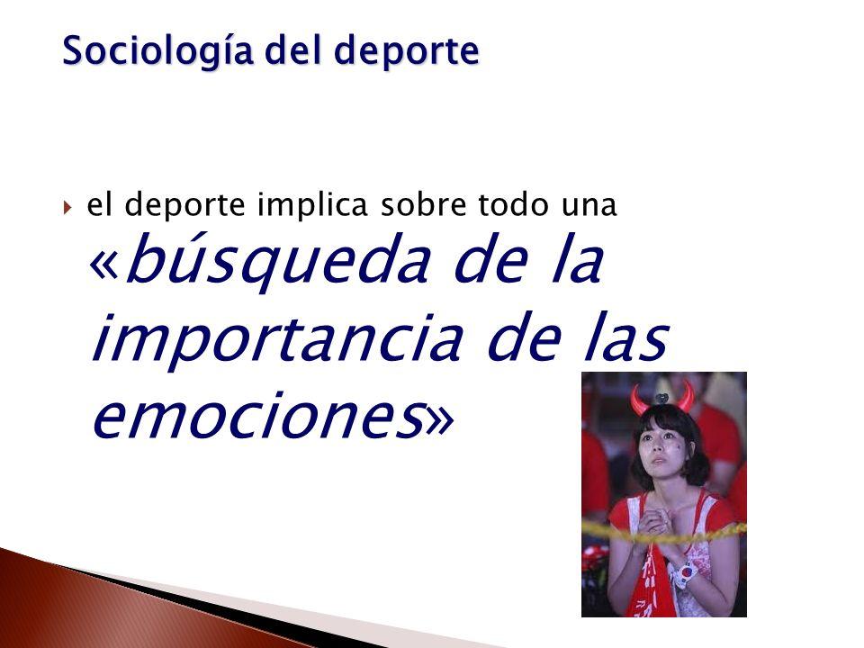 el deporte implica sobre todo una «búsqueda de la importancia de las emociones» Sociología del deporte