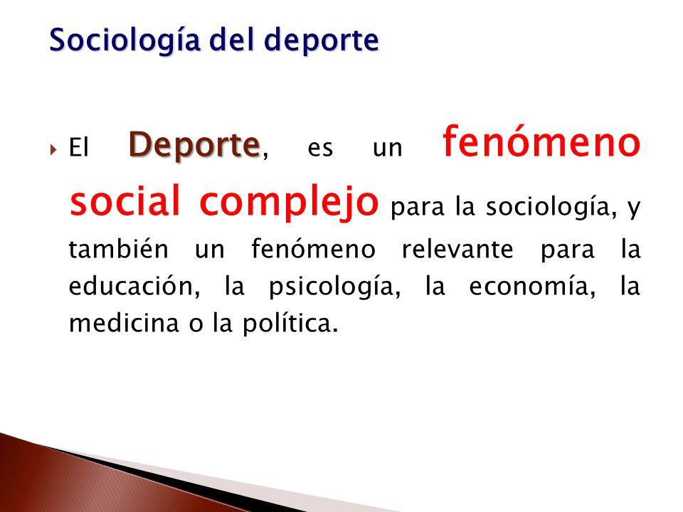 Deporte El Deporte, es un fenómeno social complejo para la sociología, y también un fenómeno relevante para la educación, la psicología, la economía,