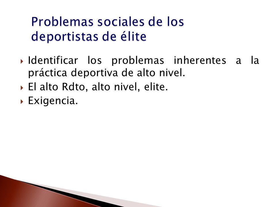 Identificar los problemas inherentes a la práctica deportiva de alto nivel. El alto Rdto, alto nivel, elite. Exigencia.